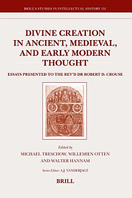 Divine Creation in Ancient  Medieval  and Early Modern Thought