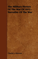 The Military Heroes of the War of 1812 - Narrative of the War