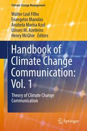 Handbook of Climate Change Communication: Vol. 1: Theory of Climate Change Communication