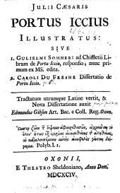 Julii Caesaris Portus Iccius illustratus: sive. Gulielmi Somneri ad Chiffletii librum de Portu Iccio, responsio, nunc primum ex ms. edita. Caroli Du Fresne Dissertatio de Portu Iccio, Volume 1