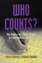 Who Counts? The Politics of Census-Taking in Contemporary America: The Politics of Census-Taking in Contemporary America