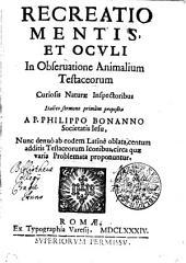 Recreatio mentis et oculi in observatione animalium testaceorum: curiosis naturae inspectoribus
