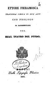 Ettore Fieramosca Tragedia Lirica in Due Atti Con Prologo da Rappresentarsi nel Real Teatro Del Fondo
