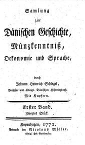 Samlung zur Dänischen Geschichte, Münzkenntniß, Oekonomie und Sprache: Band 1,Ausgabe 2
