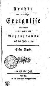 Archiv denkwürdiger Ereignisse und anderer gemeinnütziger Gegenstände auf das Jahr 1782: Erster Band, Band 1