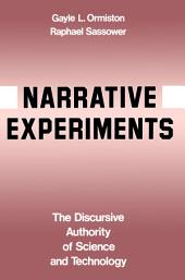 Narrative Experiments: The Discursive Authority of Science and Technology