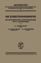 Die Exekutionsordnung: Mit Entscheidungen, Literaturangaben und 71 Aktenmustern
