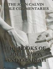John Calvin's Commentaries On Joel, Amos, Obadiah (Annotated Edition)