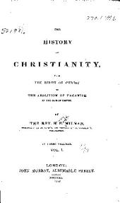 The history of Christianity: from the birth of Christ to the abolition of paganism in the Roman Empire