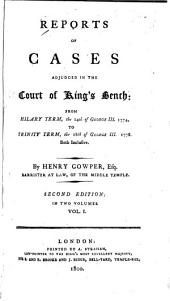 Reports of Cases Adjudged in the Court of King's Bench: From Hilary Term, the 14th of George III. 1774, to Trinity Term, the 18th of George III. 1778. Both Inclusive