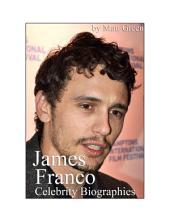 Celebrity Biographies - The Amazing Life Of James Franco - Famous Actors