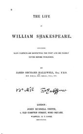 The Life of William Shakespeare: Including Many Particulars Respecting the Poet and His Family Never Before Published