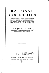 Rational Sex Ethics: A Physiological and Psychological Study of the Sex Lives of Normal Men and Women, with Suggestions for a Rational Sex Hygiene Together with Further Investigations