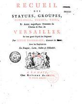 Recueil des figures, groupes, thermes, fontaines, vases et autres ornemens tels qu'ils se voyent à présent dans le château et parc de Versailles, gravé d'après les originaux