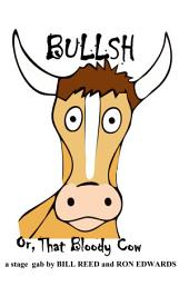 Bullsh: Or, That Bloody Cow