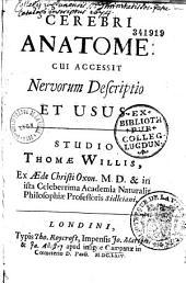 Cerebri anatome, cui accessit nervorum descriptio et usus, studio Thomae Willis,...