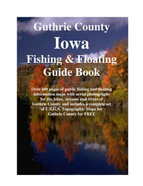 Guthrie County Iowa Fishing   Floating Guide Book PDF