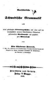 Ausführliche schwedische grammatik: nebst einer gedrängten literaturgeschichte und einer aus den ... neueren schriftstellern Schwedens gesammelten chrestomathie mit ... wörterbuche