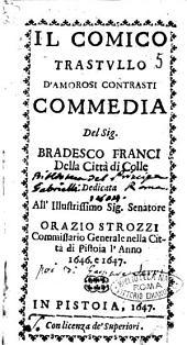 Il comico trastullo d'amorosi contrasti commedia del sig. Bradesco Franci della città di Colle dedicata all'illustrissimo ... Orazio Strozzi ..
