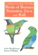 A Field Guide to the Birds of Borneo  Sumatra  Java  and Bali