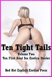 Ten Tight Tails Volume Two: Ten First Time Stories