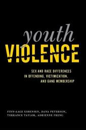 Youth Violence: Sex and Race Differences in Offending, Victimization, and Gang Membership