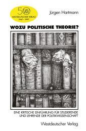 Wozu politische Theorie?: Eine kritische Einführung für Studierende und Lehrende der Politikwissenschaft