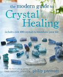 The Modern Guide to Crystal Healing