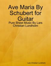 Ave Maria By Schubert for Guitar - Pure Sheet Music By Lars Christian Lundholm