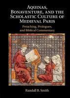 Aquinas  Bonaventure  and the Scholastic Culture of Medieval Paris PDF