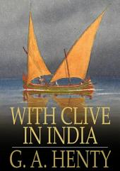 With Clive in India: Or, The Beginnings of an Empire