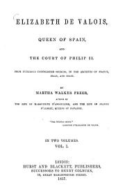 Elizabeth de Valois, Queen of Spain and the court of Philip II.: From numerous unpublished sources, in the archives of France, Italy, and Spain. In two volumes