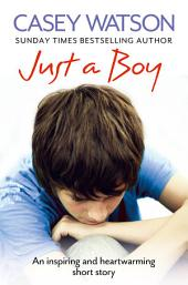 Just a Boy: An Inspiring and Heartwarming Short Story