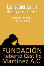Las izquierdas en México y América Latina: desafíos, peligros y posibilidades