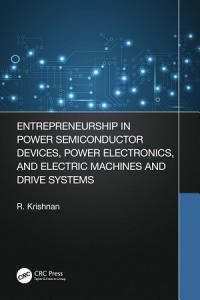 Entrepreneurship in Power Semiconductor Devices  Power Electronics  and Electric Machines and Drive Systems PDF