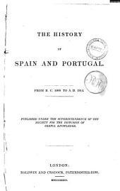 The History of Spain and Portugal from B. C. 1000 to A. D. 1814: Published Under the Superintendence of the Society for the Diffusion of Useful Knowledge, Volume 25
