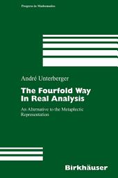 The Fourfold Way in Real Analysis: An Alternative to the Metaplectic Representation