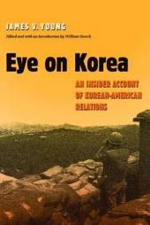Eye on Korea: An Insider Account of Korean-American Relations