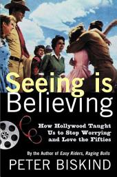 Seeing Is Believing: How Hollywood Taught Us to Stop Worrying and Love the Fifties
