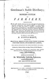 The gentleman's stable directory: or, Modern system of farriery ... To which is now added, a supplement, containing practical observations upon thorn wounds, punctured tendons, and ligamentary lameness; with ample instructions for their treatment and cure; illustrated by a recital of cases ... With a successful method of treating the canine species, in that destructive disease called the distemper