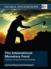 The International Monetary Fund (IMF): Politics of Conditional Lending