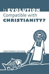 Is Evolution Compatible With Christianity  Book PDF