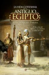 La vida cotidiana en el Antiguo Egipto: El día a día del faraón y sus súbditos a orillas del Nilo