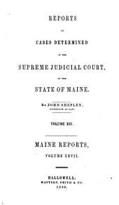 Reports of Cases Argued and Determined in the Supreme Judicial Court of the State of Maine: Volume 27