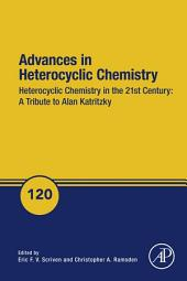 Advances in Heterocyclic Chemistry: Heterocyclic Chemistry in the 21st Century: A Tribute to Alan Katritzky
