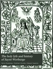 The Holy Lyfe and History of Saynt Werburge: Very Frutefull for All Christen People to Rede, Volume 15