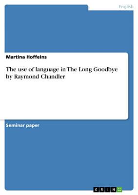 The use of language in The Long Goodbye by Raymond Chandler