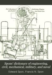 Spons' Dictionary of Engineering, Civil, Mechanical, Military, and Naval: Volume 7
