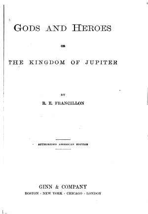 Gods and Heroes  Or  The Kingdom of Jupiter PDF
