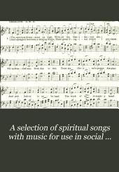 A Selection of Spiritual Songs with Music for Use in Social Meetings